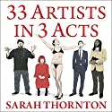 33 Artists in 3 Acts Audiobook by Sarah Thornton Narrated by Tavia Gilbert