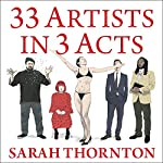 33 Artists in 3 Acts   Sarah Thornton