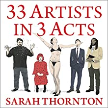33 Artists in 3 Acts (       UNABRIDGED) by Sarah Thornton Narrated by Tavia Gilbert