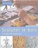 echange, troc Yves Doize - Sculpter le bois : L'ornementation