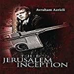 The Jerusalem Inception | Avraham Azrieli