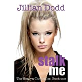 Stalk me. (The Keatyn Chronicles)