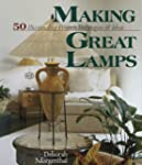Making Great Lamps: 50 Illuminating P...