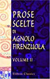 img - for Prose scelte di Agnolo Firenzuola: Ad uso della giovent . Tomo 2 (Italian Edition) book / textbook / text book