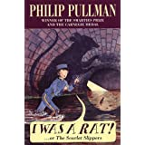 I Was a Rat!: Or, the Scarlet slippersby Philip Pullman