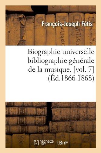 Biographie Universelle Bibliographie Generale de La Musique. [Vol. 7] (Arts)