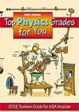 Top Physics Grades for You AQA Modular: GCSE Revision Guide for AQA Modular Keith Johnson