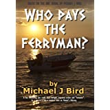 Who Pays The Ferryman?by Michael J Bird
