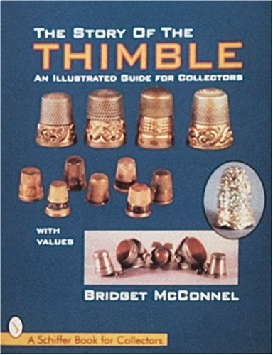 The Story of the Thimble: An Illustrated Guide for Collectors (A Schiffer Book for Collectors)