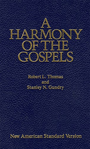 A Harmony of the Gospels: With Explanations and Essays : Using the Text of the New American Standard Bible