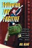 Following the Fugitive: An Episode Guide And Handbook to the 1960s Television Series
