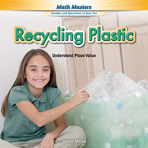 Recycling Plastic: Understand Place Value (Math Masters: Number and Operations in Base Ten)