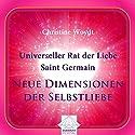 Universeller Rat der Liebe - Saint Germain: Neue Dimensionen der Selbstliebe Hörbuch von Christine Woydt Gesprochen von: Christine Woydt
