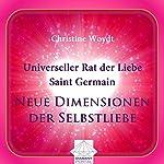 Universeller Rat der Liebe - Saint Germain: Neue Dimensionen der Selbstliebe | Christine Woydt