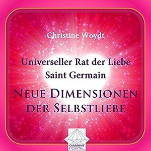 Universeller Rat der Liebe - Saint Germain: Neue Dimensionen der Selbstliebe Hörbuch