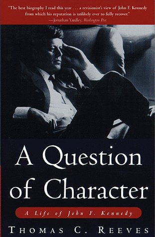 Question of Character : A Life of John F. Kennedy, THOMAS C. REEVES
