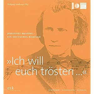 """""""Ich will euch trösten ..."""": Johannes Brahms - Ein deutsches Requiem. Symposion - Ausstellung - Kat"""
