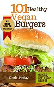 Cookbook: 101 healthy Vegan Burgers Recipes (Quick & Easy Grilled, Fried, Baked Vegan Recipes Books)