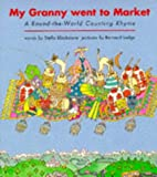 My Granny Went to Market : A Round-the-World Counting Rhyme Stella Blackstone