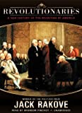 Revolutionaries: A New History of the Invention of America (Library Edition)