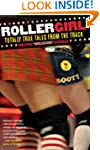 Rollergirl: Totally True Tales from t...