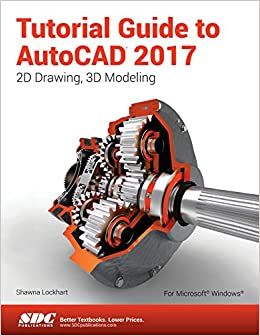 Tutorial Guide to AutoCAD 2017: Shawna Lockhard: 9781630570439: Amazon