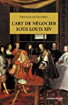 L'Art de n�gocier sous Louis XIV (POCHE)