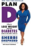img - for Plan D: How to Lose Weight and Beat Diabetes (Even If You Don t Have It) book / textbook / text book