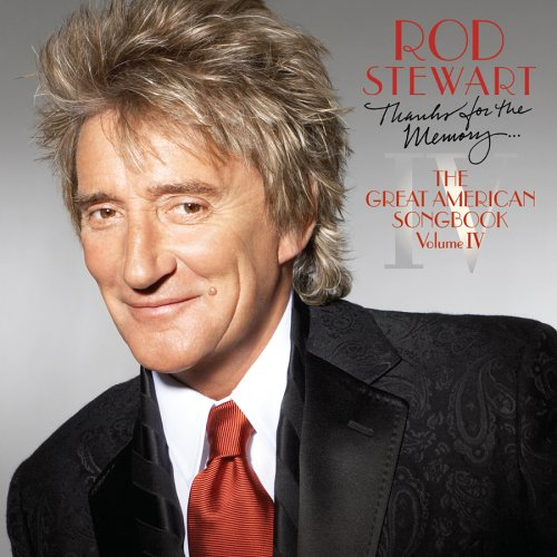 Rod Stewart - Thanks For The Memory The Great American Songbook Volume Iv - Zortam Music