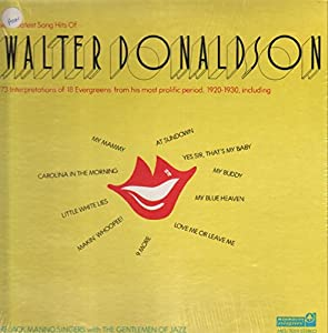 The Greatest Song Hits Of Walter Donaldson: 1973 Interpretations of Eighteen Evergreens From His Most Prolific Period, 1920 - 1930 [VINYL LP] [STEREO]