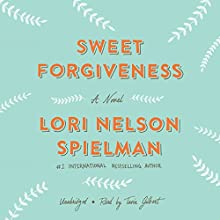 Sweet Forgiveness: A Novel (       UNABRIDGED) by Lori Nelson Spielman Narrated by Tavia Gilbert