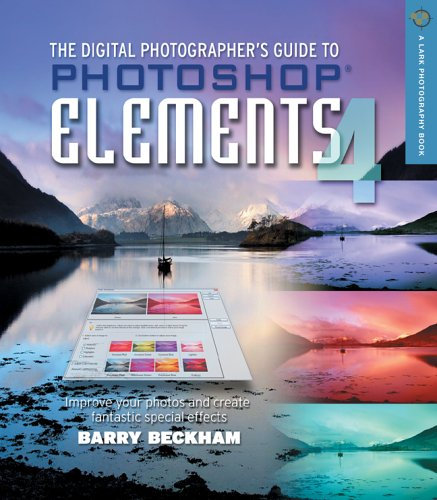 The Digital Photographer's Guide to Photoshop Elements 4: Improve Your Photographs and Create Fantastic Special Effects (Lark Photography Book)