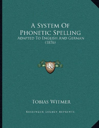 A System of Phonetic Spelling: Adapted to English and German (1876)