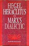 Hegel, Heraclitus and Marx's Dialectic (0312031610) by Williams, Howard