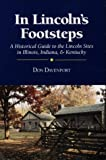 In Lincolns Footsteps: A Historical Guide to the Lincoln Sites in Illinois, Indiana, and Kentucky