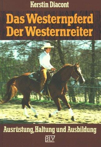Das Westernpferd. Der Westernreiter. Ausrüstung, Haltung und Ausbildung