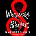 Whispering Shadows: A Novel (       UNABRIDGED) by Jan-Philipp Sendker Narrated by George Newbern