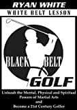 51QFYwP2xmL. SL160 Black Belt Golf: White Belt Lesson. Unleash the Mental, Physical and Spiritual Powers of Martial Arts and Become a 21st Century Golfer