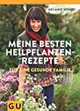 Melanie Wenzel Meine besten Heilpflanzenrezepte für eine gesunde Familie: Grundlagen - Anwendung - Therapie
