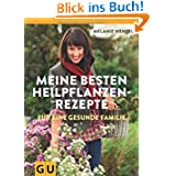 Meine besten Heilpflanzenrezepte für eine gesunde Familie: Grundlagen - Anwendung - Therapie (GU Einzeltitel Gesundheit...