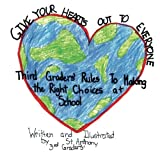 img - for Give Your Hearts Out To Everybody: Third Graders' Rules to Making the Right Choices at School book / textbook / text book
