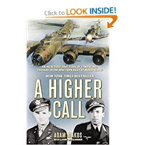 A Higher Call: An Incredible True Story of Combat and Chivalry in the War-Torn Skies of World War II by Adam Makos and Larry Alexander