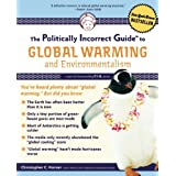 The Politically Incorrect Guide to Global Warming (and Environmentalism) ~ Christopher C. Horner