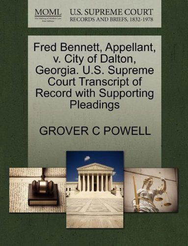 Fred Bennett, Appellant, v. City of Dalton, Georgia. U.S. Supreme Court Transcript of Record with Supporting Pleadings