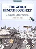 img - for The World Beneath Our Feet: A Guide to Life in the Soil book / textbook / text book