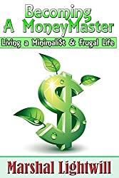 Becoming a MoneyMaster Living a Minimalist & Frugal Life: Learning how to improve your money management and spending habits (Frugal, Minimalist, Personal ... debt, Debt free, Grow Money, Spending)