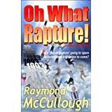 Oh What Rapture!: Is a 'Secret Rapture' going to spare believers from the tribulation to come?by Raymond McCullough