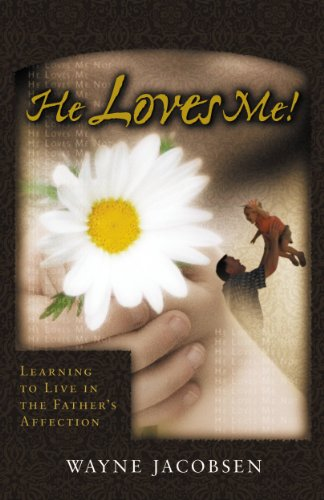 Wayne Jacobsen - He Loves Me!: Learning to Live in the Father's Affection
