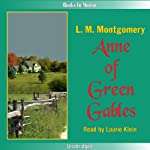Anne of Green Gables: Anne of Green Gables, Book 1 (       UNABRIDGED) by L. M. Montgomery Narrated by Laurie Klein