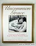 Uncommon Grace: Reminiscences and Photographs of Jacqueline Bouvier Kennedy Onassis (1565660773) by Suares, Jean-Claude